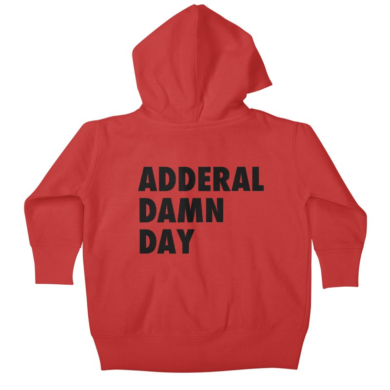 Adderal Damn Day Kids Baby Zip-Up Hoody by Rocks Off Designs