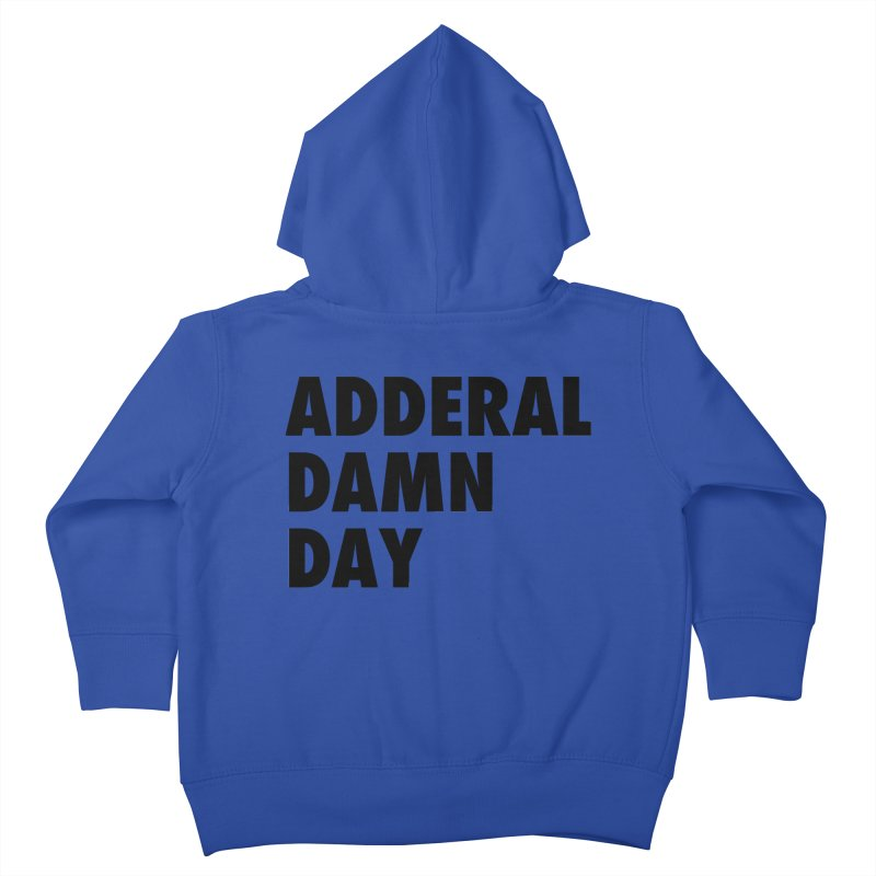 Adderal Damn Day Kids Toddler Zip-Up Hoody by Rocks Off Designs