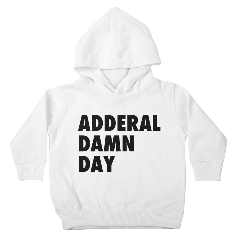 Adderal Damn Day Kids Toddler Pullover Hoody by Rocks Off Designs