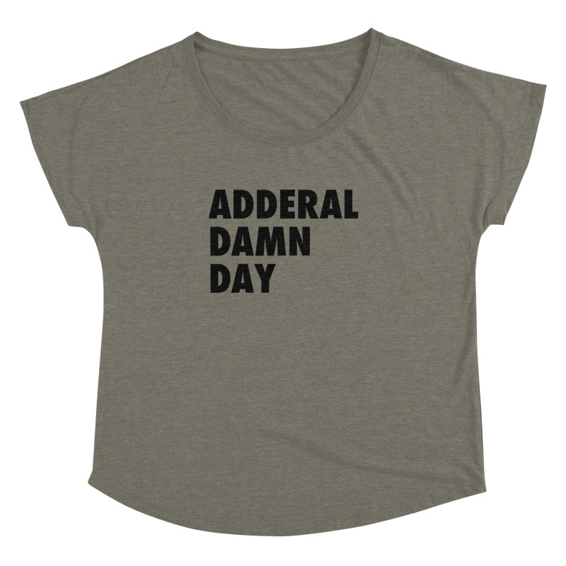 Adderal Damn Day Women's Dolman Scoop Neck by Rocks Off Designs