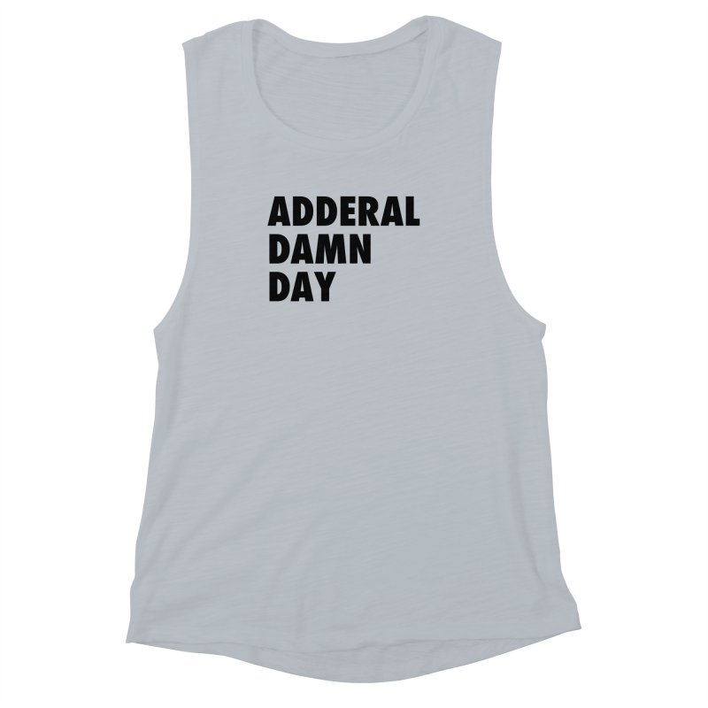 Adderal Damn Day Women's Muscle Tank by Rocks Off Designs