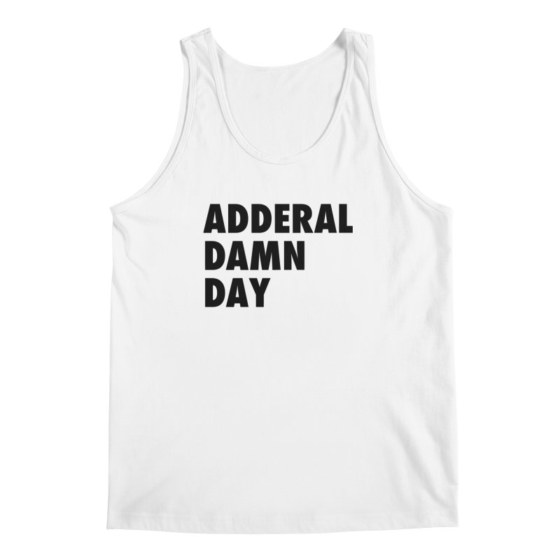 Adderal Damn Day Men's Regular Tank by Rocks Off Designs