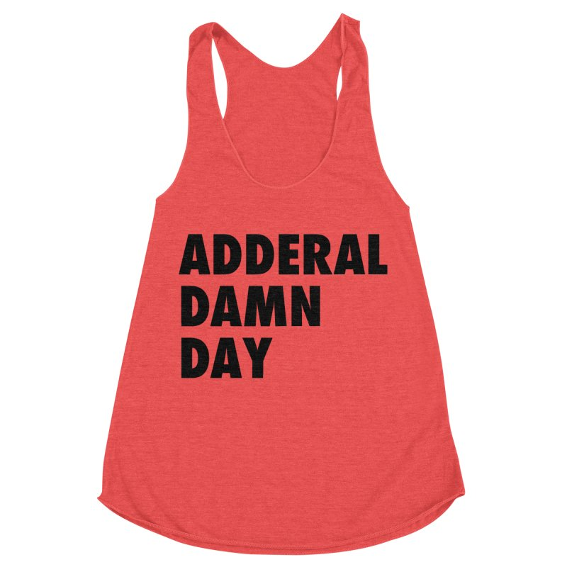Adderal Damn Day Women's Racerback Triblend Tank by Rocks Off Designs