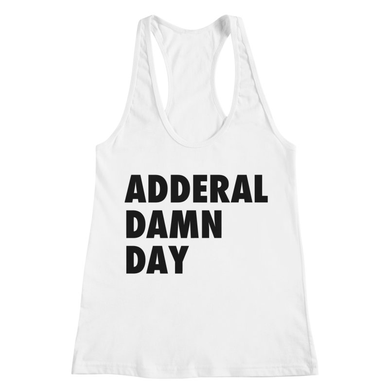 Adderal Damn Day Women's Racerback Tank by Rocks Off Designs