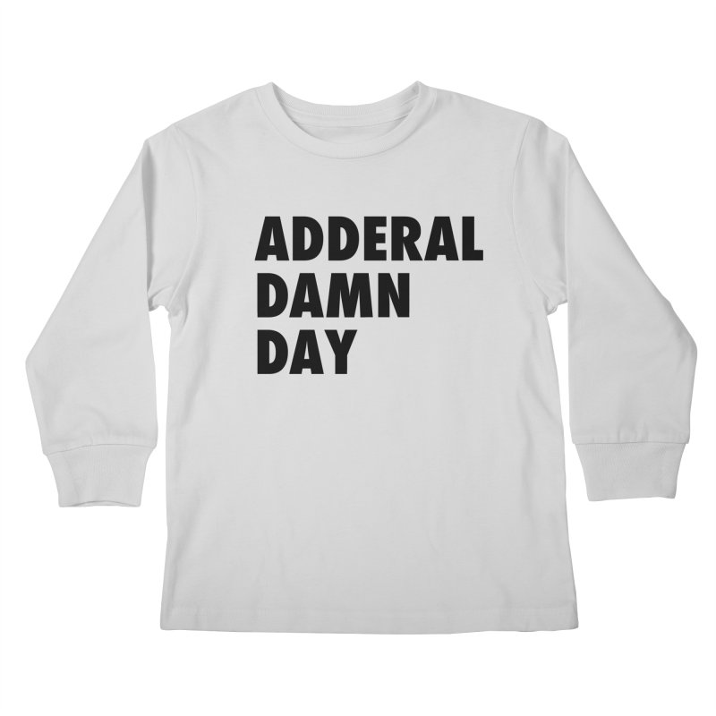 Adderal Damn Day Kids Longsleeve T-Shirt by Rocks Off Designs