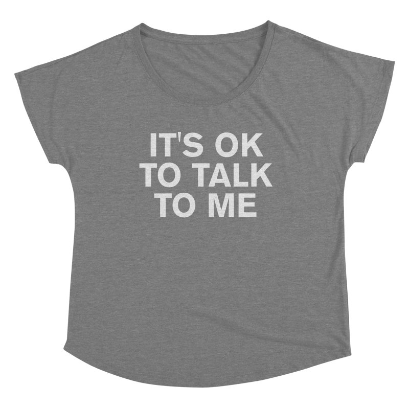 IT'S OK TO TALK TO ME Women's Scoop Neck by Rocks Off Threads