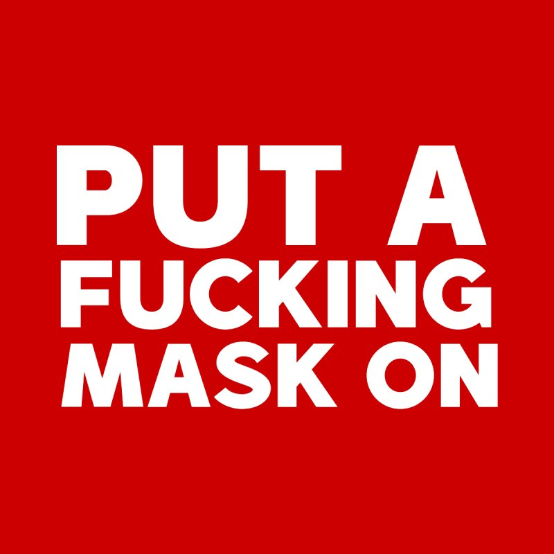 PUT A F*CKING MASK ON Men's T-Shirt by Rocks Off Threads