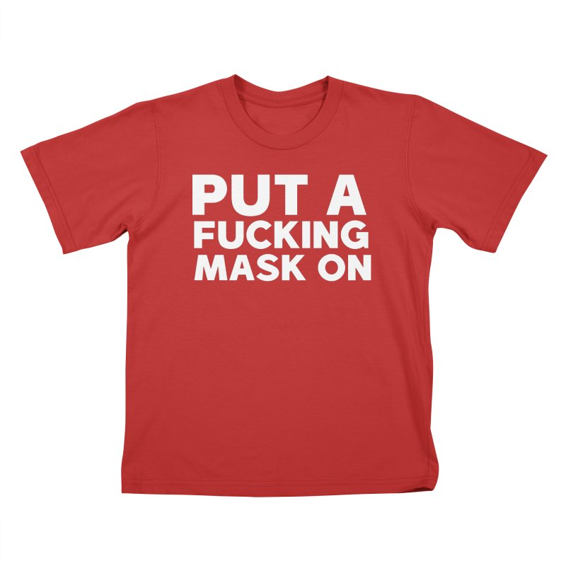 PUT A F*CKING MASK ON Kids T-Shirt by Rocks Off Threads