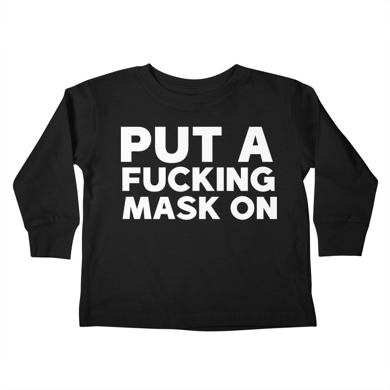 PUT A F*CKING MASK ON Kids Toddler Longsleeve T-Shirt by Rocks Off Threads