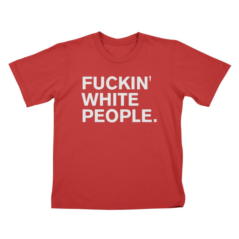 F*CKIN WHITE PEOPLE Kids T-Shirt by Rocks Off Threads