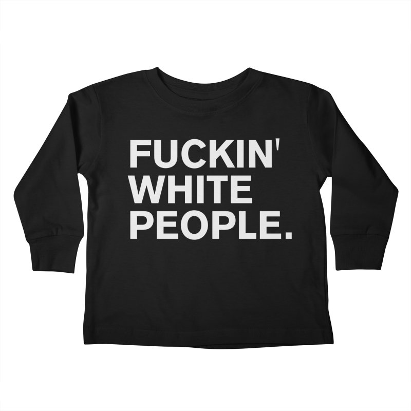 F*CKIN WHITE PEOPLE Kids Toddler Longsleeve T-Shirt by Rocks Off Threads