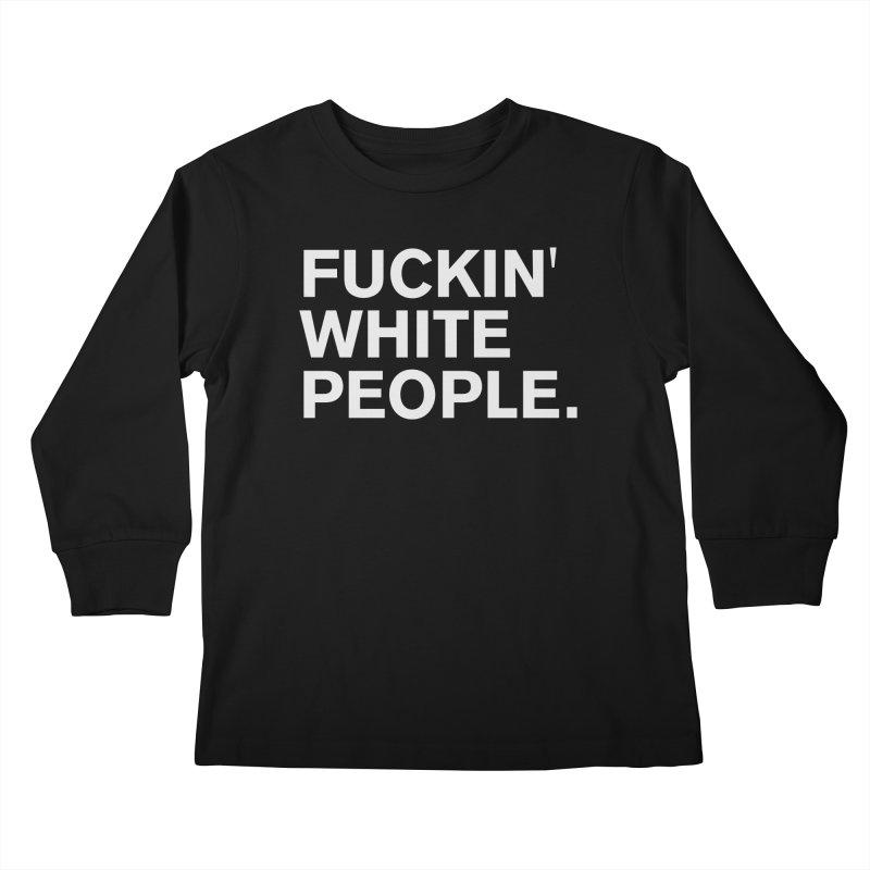 F*CKIN WHITE PEOPLE Kids Longsleeve T-Shirt by Rocks Off Threads