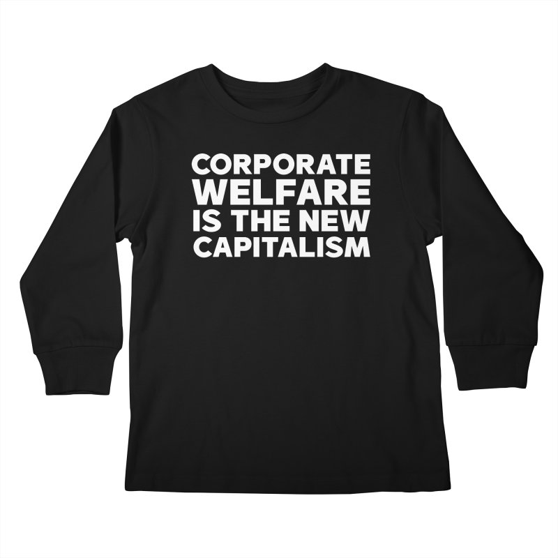 CORPORATE WELFARE Kids Longsleeve T-Shirt by Rocks Off Threads