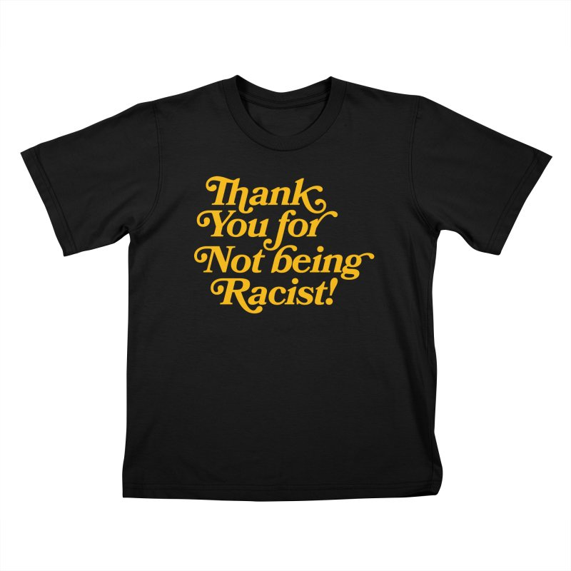 THANK YOU FOR NOT BEING RACIST Kids T-Shirt by Rocks Off Threads