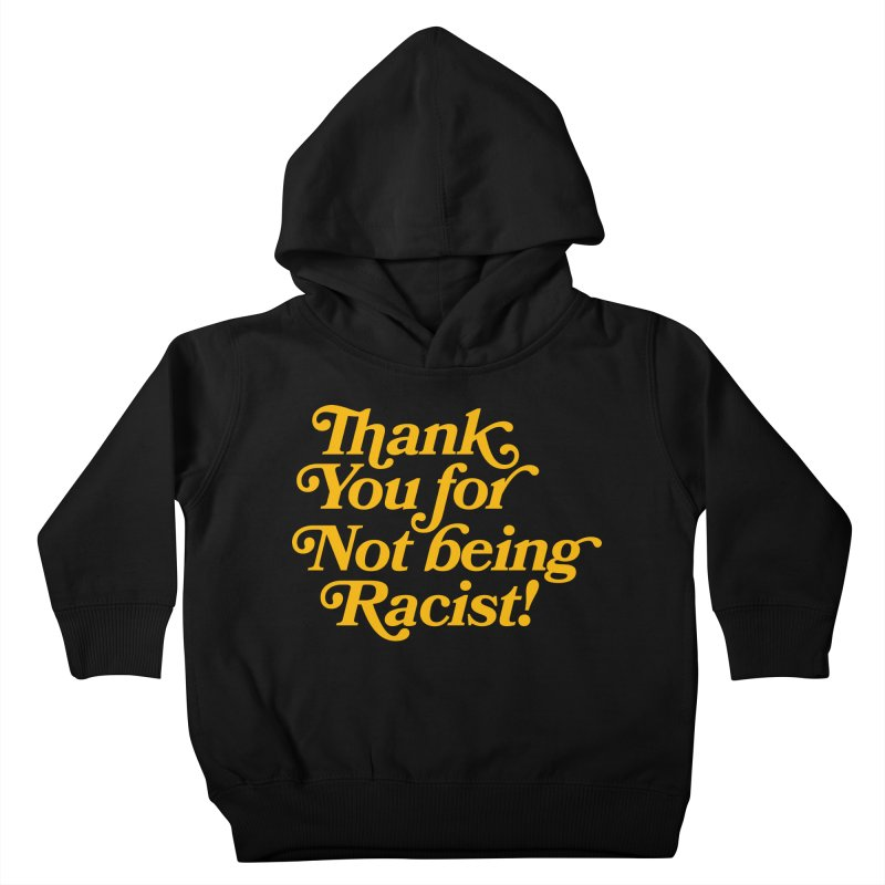 THANK YOU FOR NOT BEING RACIST Kids Toddler Pullover Hoody by Rocks Off Threads