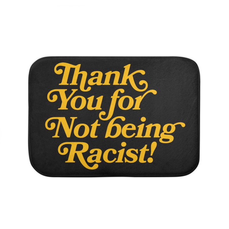 THANK YOU FOR NOT BEING RACIST Home Bath Mat by Rocks Off Threads