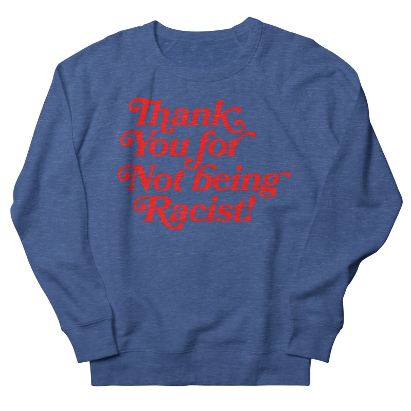 THANK YOU FOR NOT BEING RACIST (red) Women's Sweatshirt by Rocks Off Threads