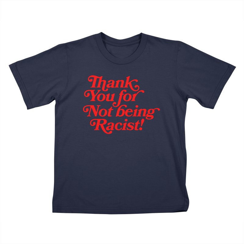 THANK YOU FOR NOT BEING RACIST (red) Kids T-Shirt by Rocks Off Threads