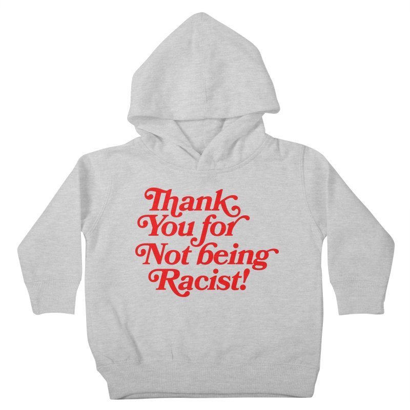 THANK YOU FOR NOT BEING RACIST (red) Kids Toddler Pullover Hoody by Rocks Off Threads
