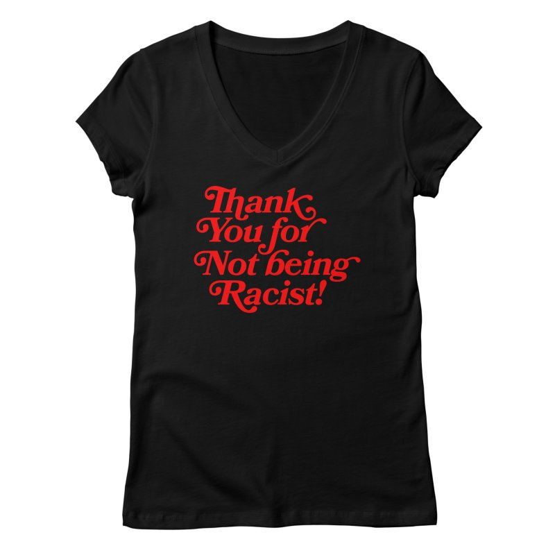 THANK YOU FOR NOT BEING RACIST (red) Women's V-Neck by Rocks Off Threads