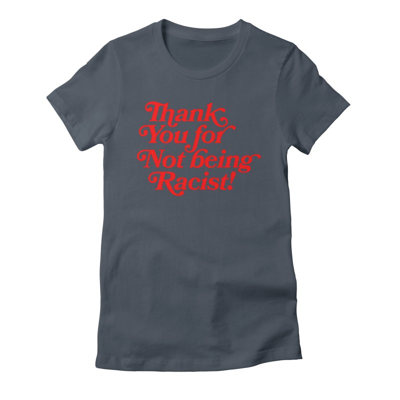 THANK YOU FOR NOT BEING RACIST (red) Women's T-Shirt by Rocks Off Threads