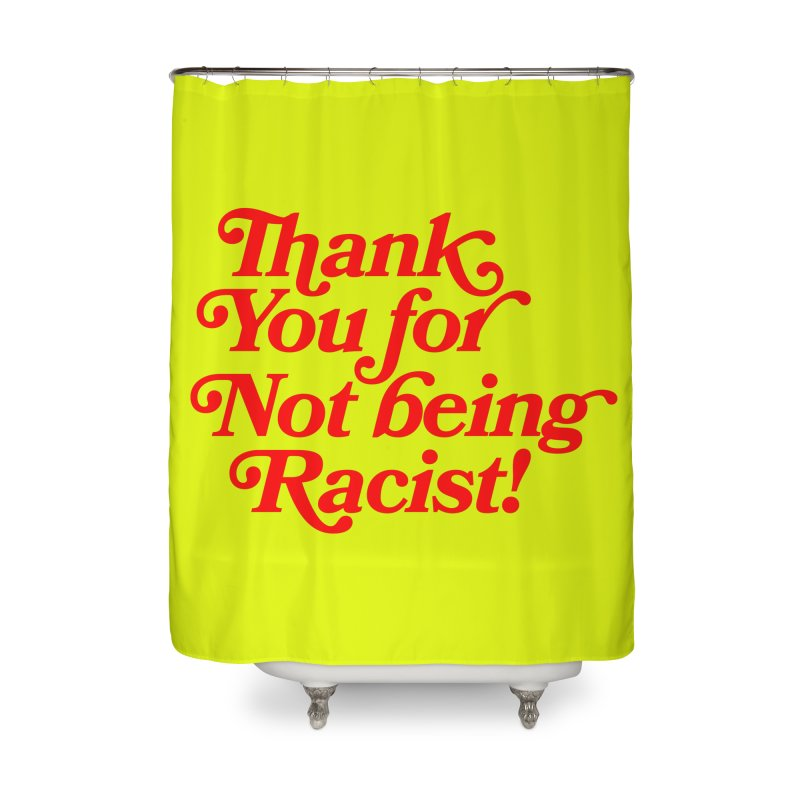 THANK YOU FOR NOT BEING RACIST (red) Home Shower Curtain by Rocks Off Threads