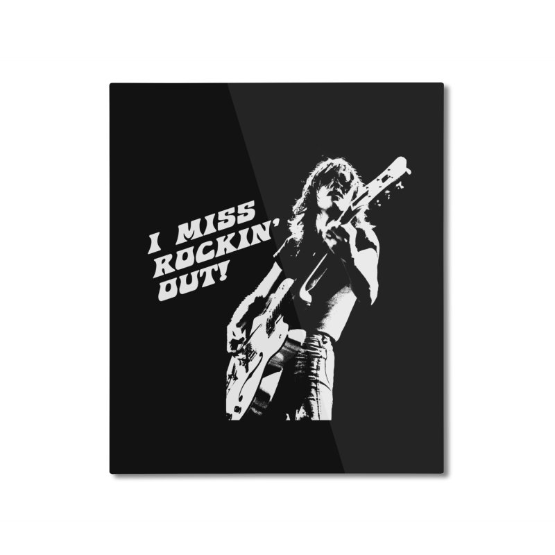 I MISS ROCKIN OUT Home Mounted Aluminum Print by Rocks Off Threads