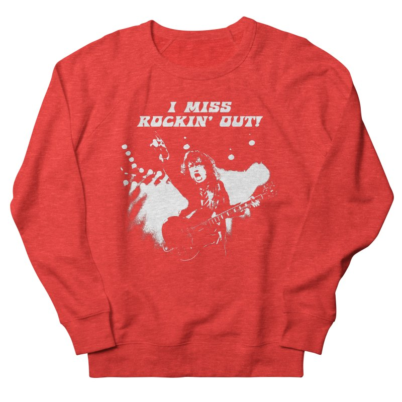 I MISS ROCKIN OUT 2 Women's Sweatshirt by Rocks Off Threads