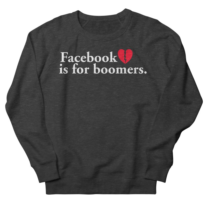 FACEBOOK IS FOR BOOMERS Women's Sweatshirt by Rocks Off Threads