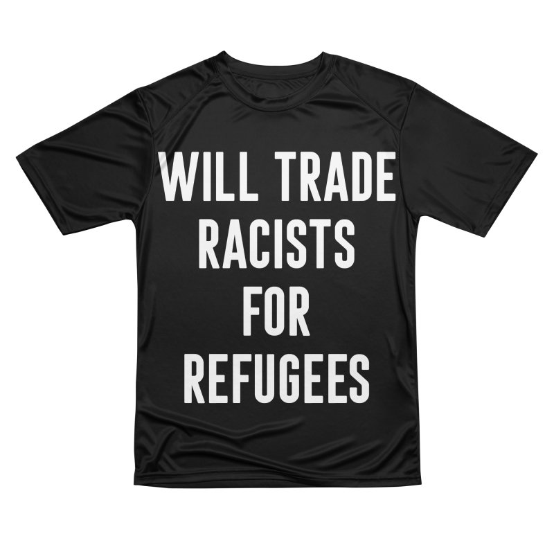 WILL TRADE RACISTS FOR REFUGEES Men's T-Shirt by Rocks Off Threads