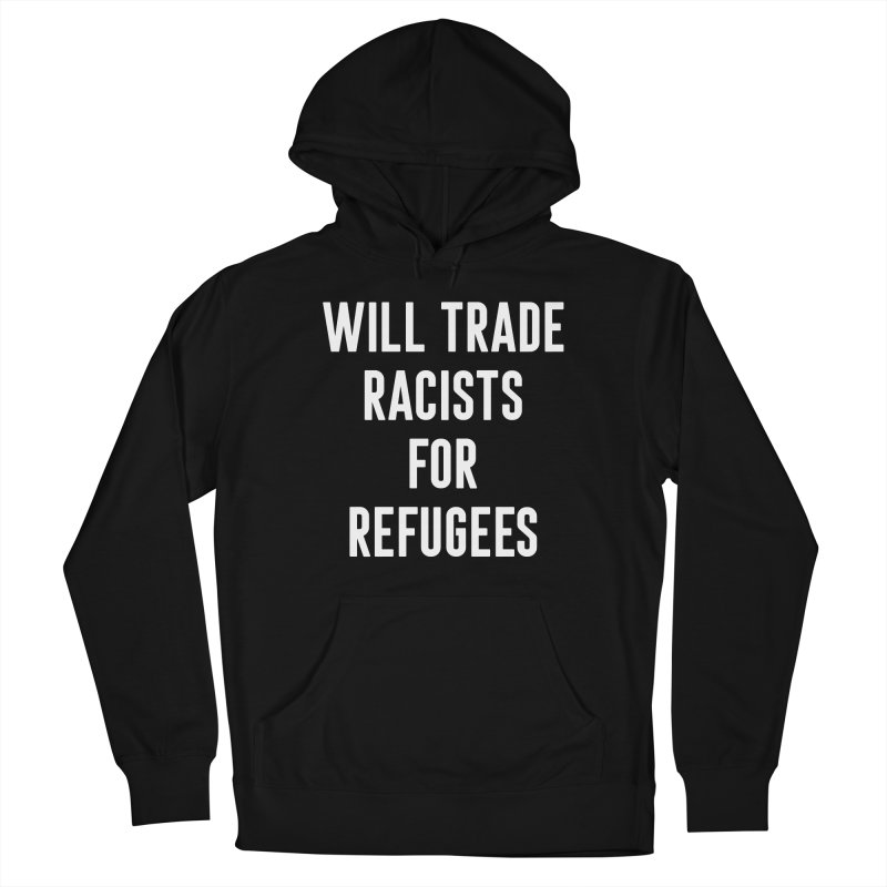 WILL TRADE RACISTS FOR REFUGEES Women's Pullover Hoody by Rocks Off Threads
