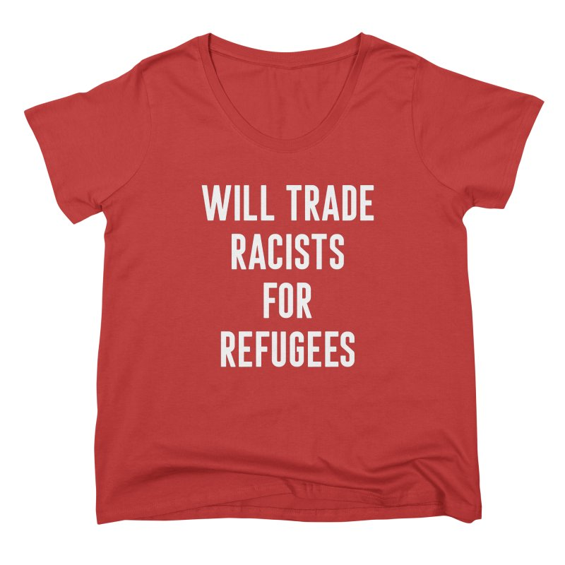 WILL TRADE RACISTS FOR REFUGEES Women's Scoop Neck by Rocks Off Threads