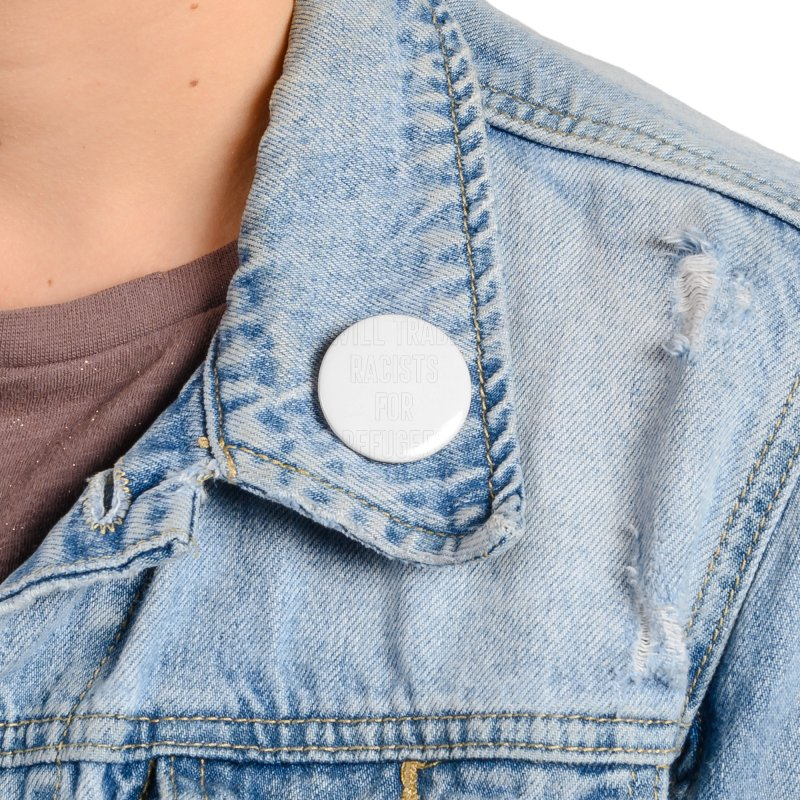 WILL TRADE RACISTS FOR REFUGEES Accessories Button by Rocks Off Threads