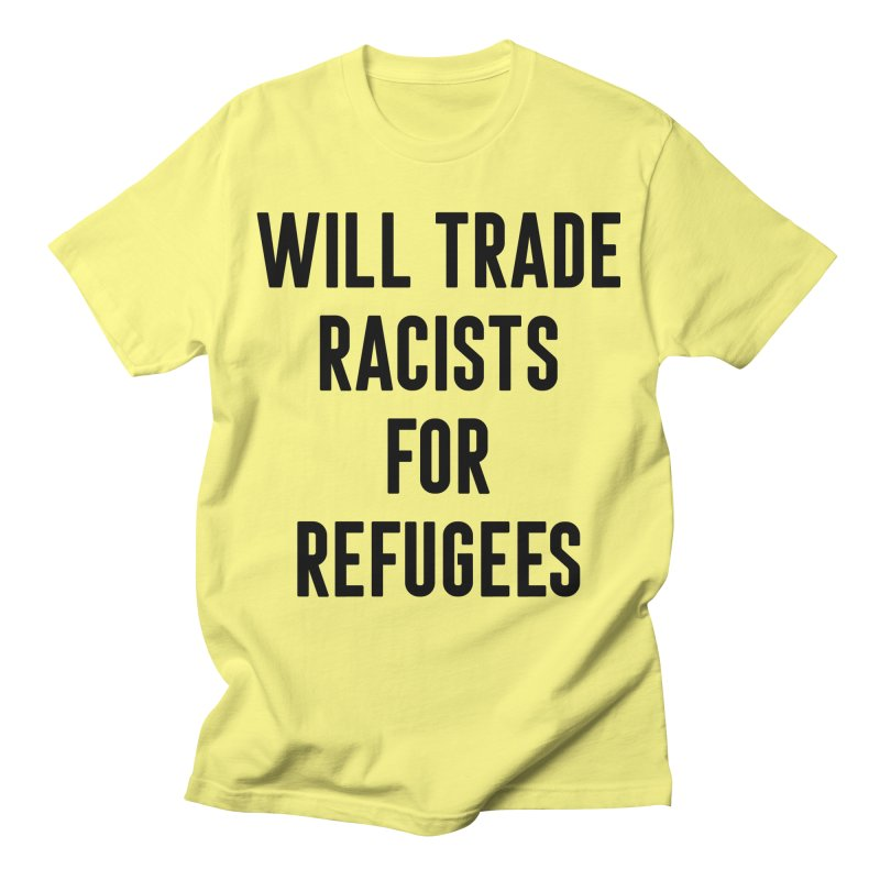WILL TRADE RACISTS FOR REFUGEES (black print) Men's T-Shirt by Rocks Off Threads