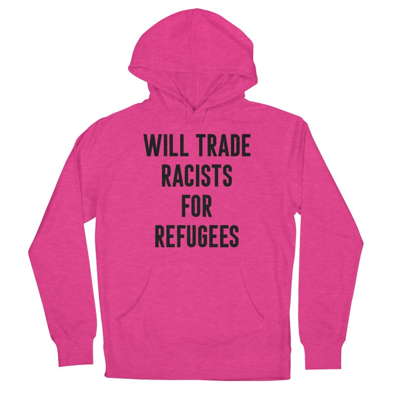 WILL TRADE RACISTS FOR REFUGEES (black print) Women's Pullover Hoody by Rocks Off Threads