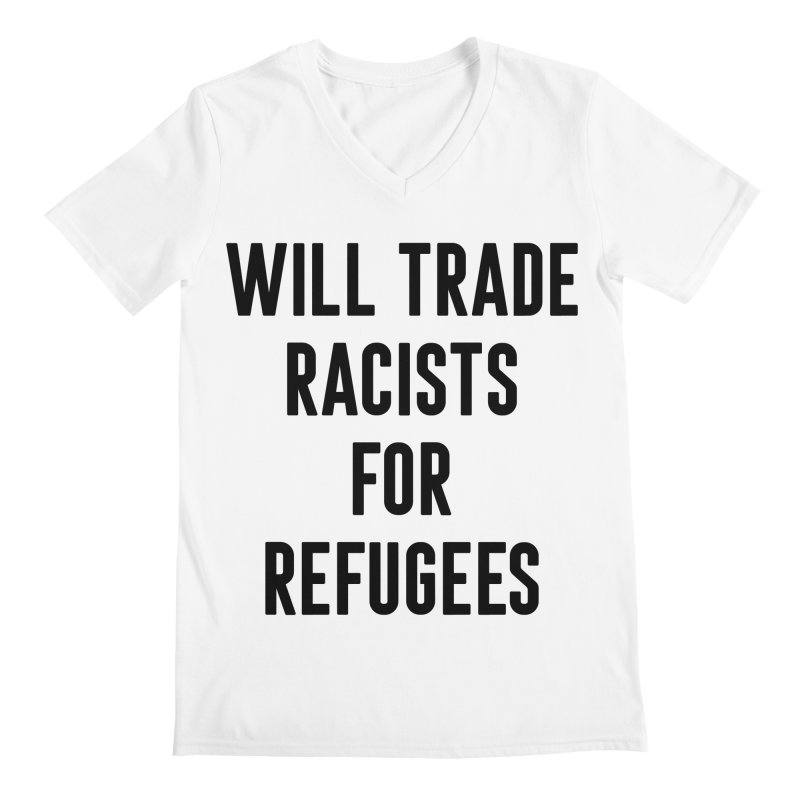 WILL TRADE RACISTS FOR REFUGEES (black print) Men's V-Neck by Rocks Off Threads