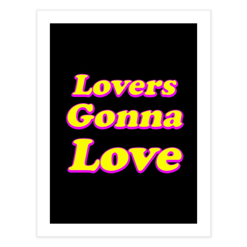 LOVERS GONNA LOVE Home Fine Art Print by Rocks Off Threads