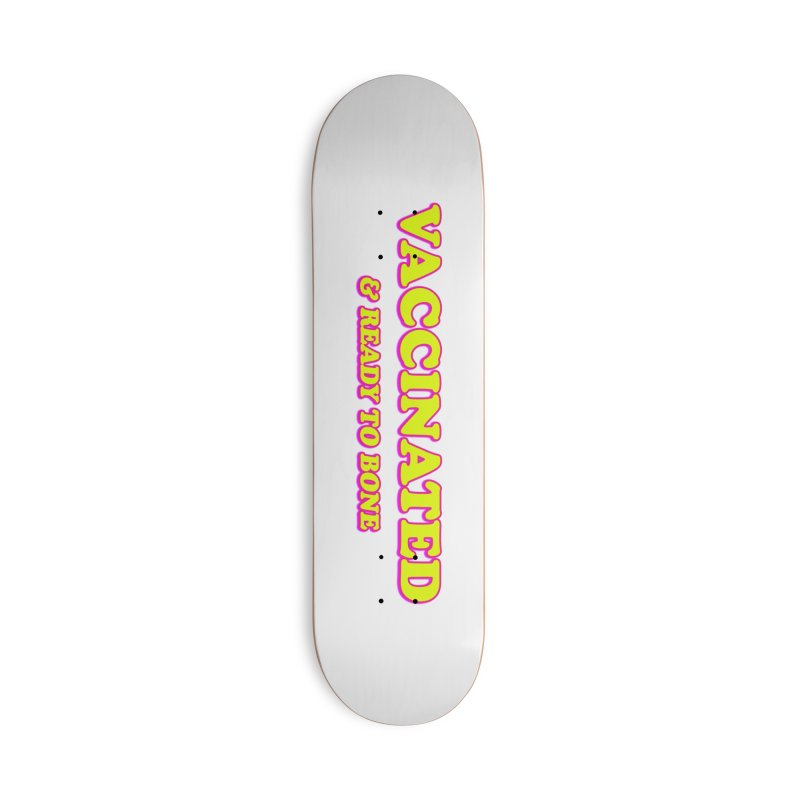 VACCINATED & READY TO BONE Accessories Skateboard by Rocks Off Threads