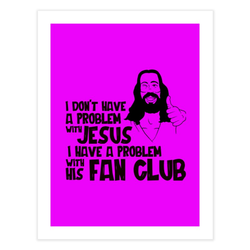 NO PROBLEM WITH JESUS Home Fine Art Print by Rocks Off Threads