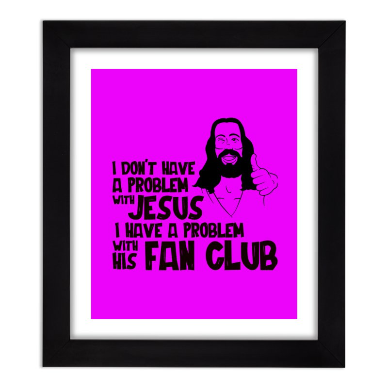 NO PROBLEM WITH JESUS Home Framed Fine Art Print by Rocks Off Threads