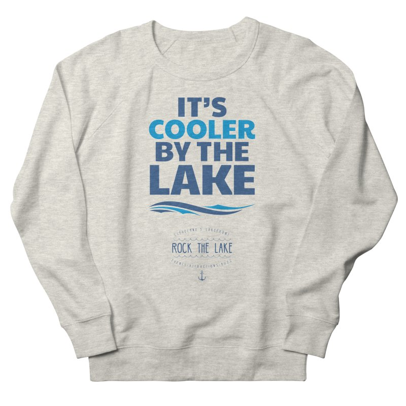 It's Cooler by the Lake - Rock the Lake Women's French Terry Sweatshirt by Rock the Lake's Shop
