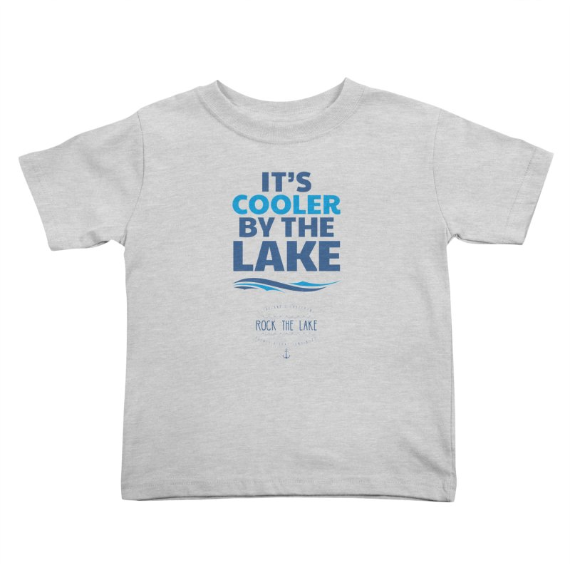It's Cooler by the Lake - Rock the Lake Kids Toddler T-Shirt by Rock the Lake's Shop