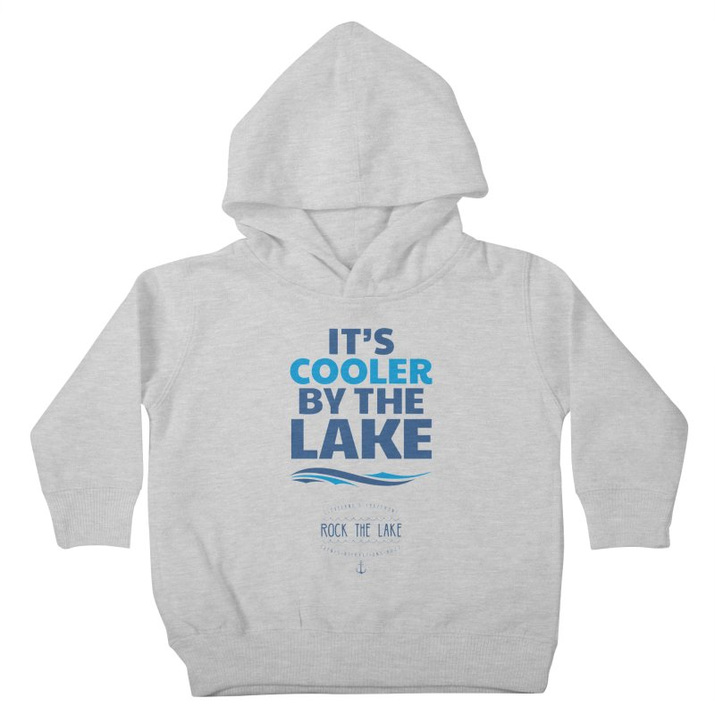 It's Cooler by the Lake - Rock the Lake Kids Toddler Pullover Hoody by Rock the Lake's Shop