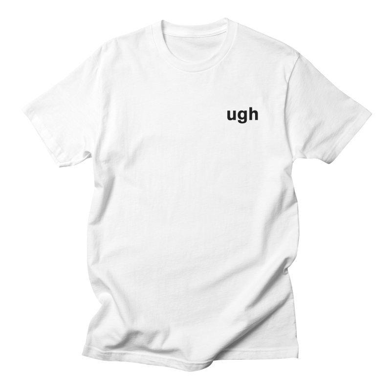 ugh Men's T-Shirt by Rodrigo Tello