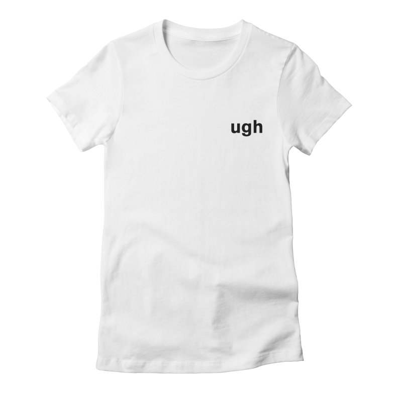 ugh Women's Fitted T-Shirt by Rodrigo Tello