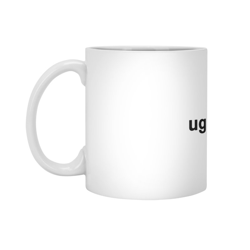 ugh Accessories Mug by Rodrigo Tello