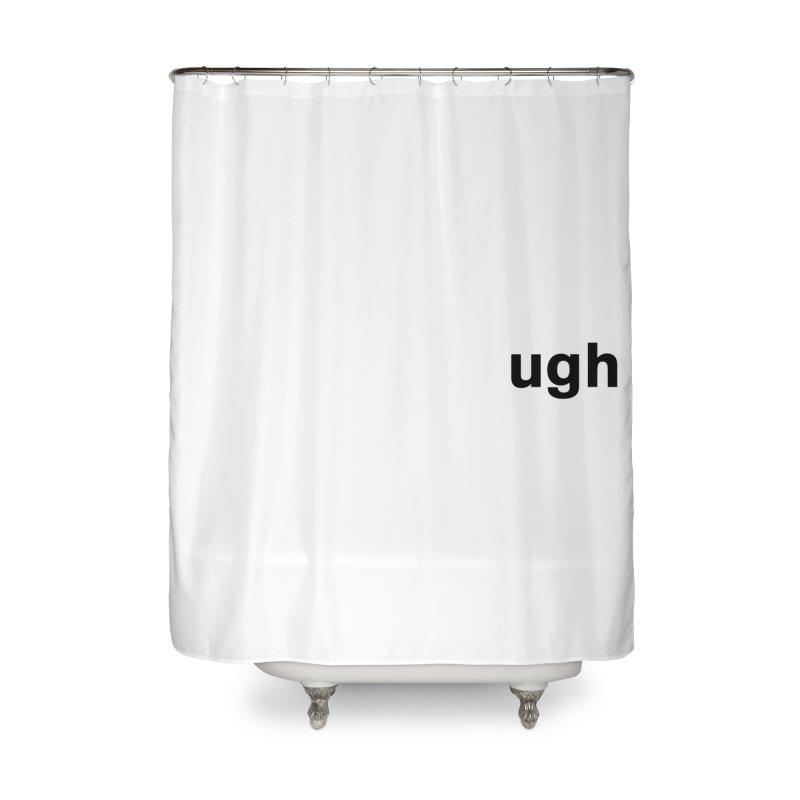ugh Home Shower Curtain by Rodrigo Tello