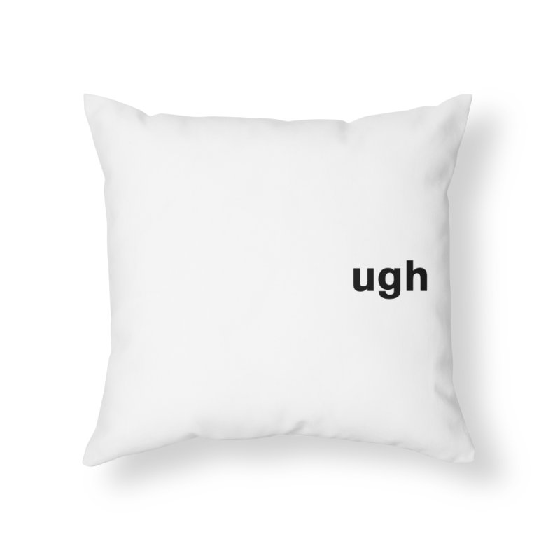ugh Home Throw Pillow by Rodrigo Tello