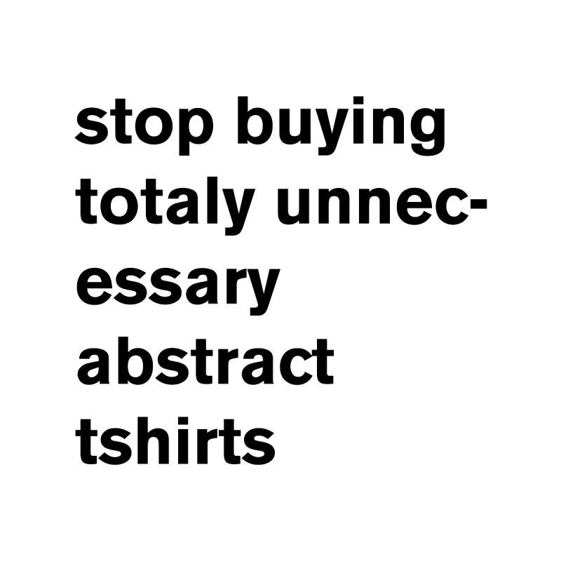 stop buying unnecessary abstract tshirts Men's T-Shirt by Rodrigo Tello