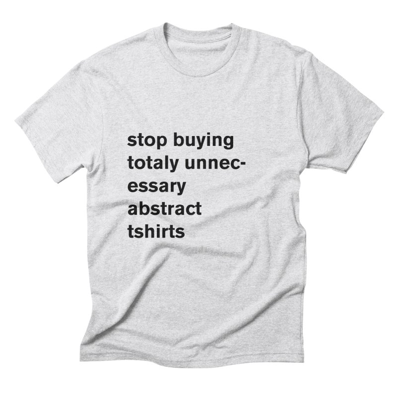 stop buying unnecessary abstract tshirts Men's Triblend T-Shirt by Rodrigo Tello